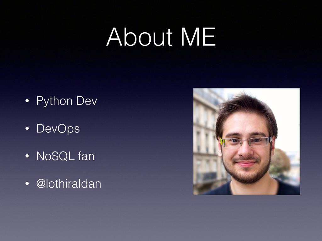 About ME • Python Dev • DevOps • NoSQL fan • @l...