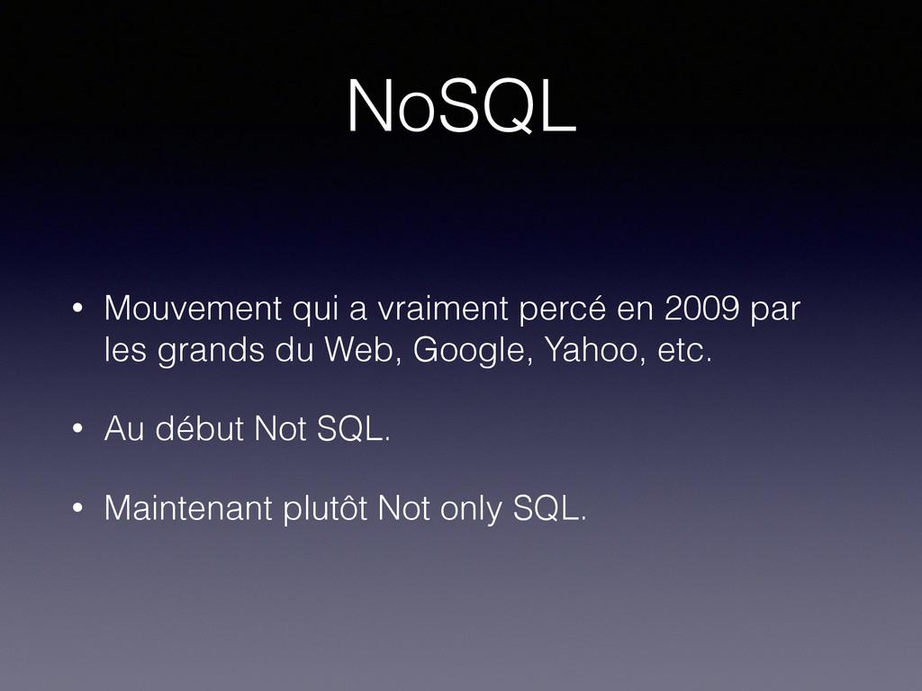 NoSQL • Mouvement qui a vraiment percé en 2009 ...