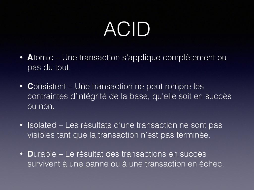 ACID • Atomic – Une transaction s'applique comp...