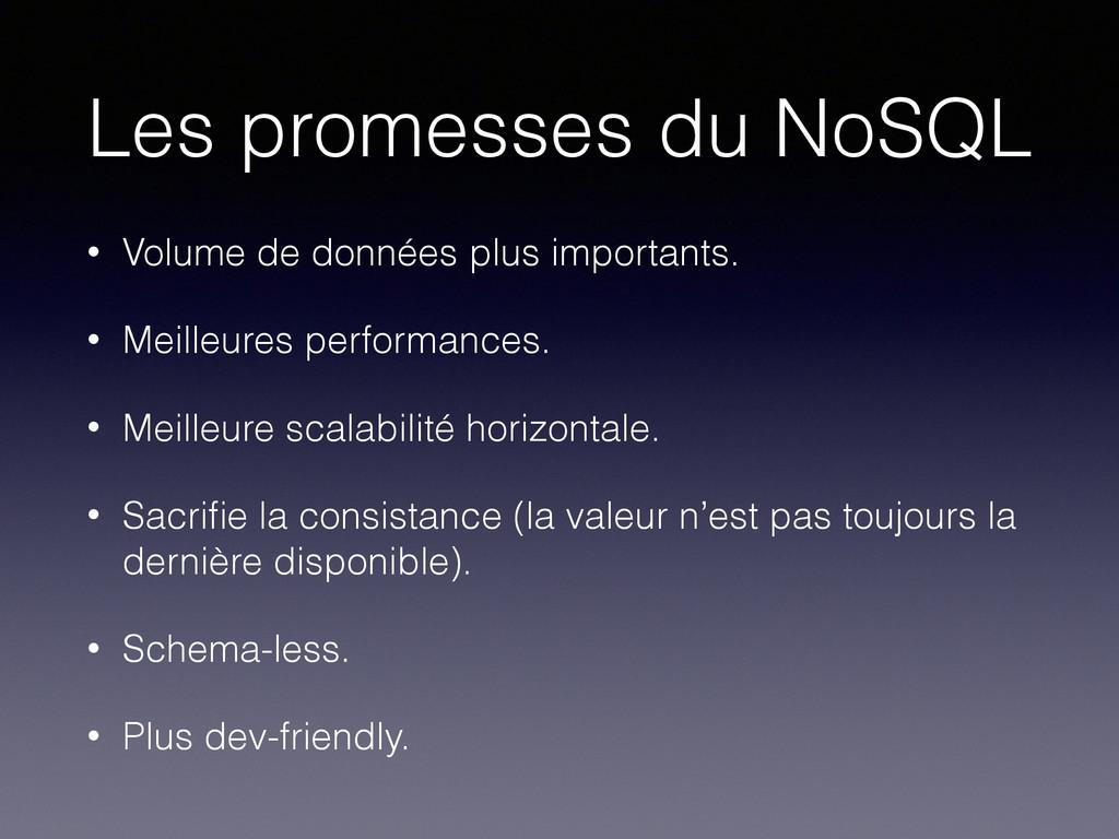 Les promesses du NoSQL • Volume de données plus...