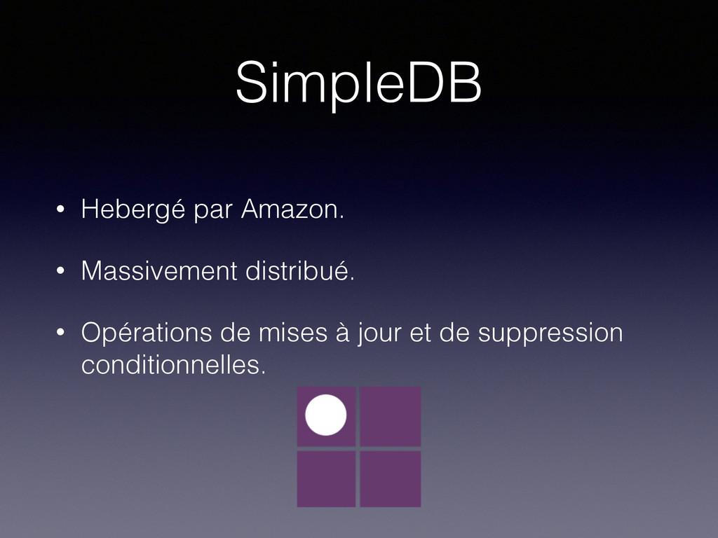 SimpleDB • Hebergé par Amazon. • Massivement di...