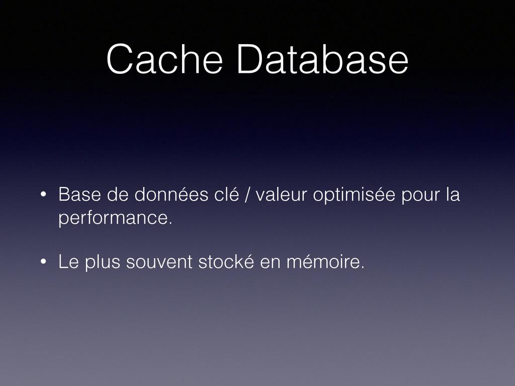 Cache Database • Base de données clé / valeur o...