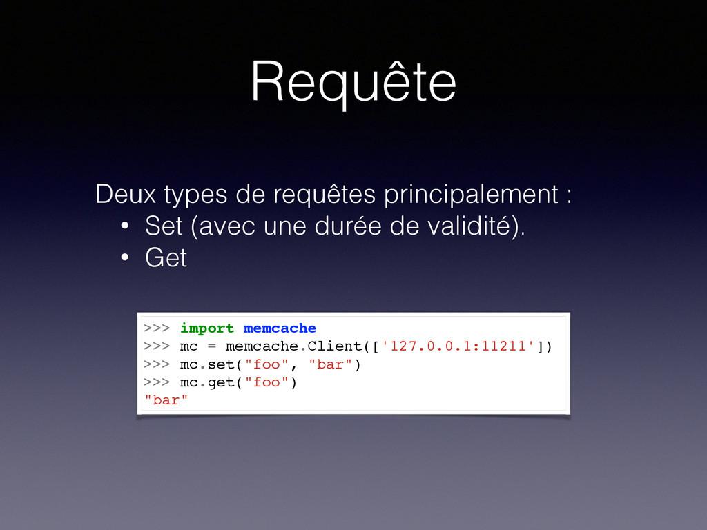 Requête >>> import memcache >>> mc = memcache.C...