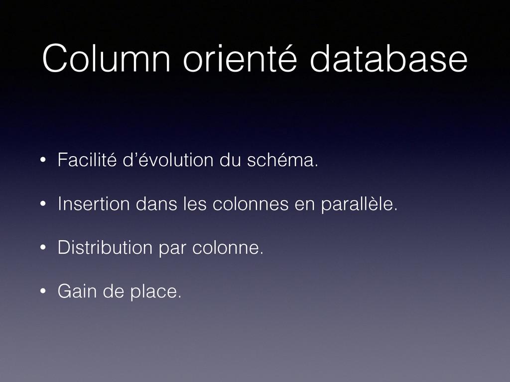 Column orienté database • Facilité d'évolution ...