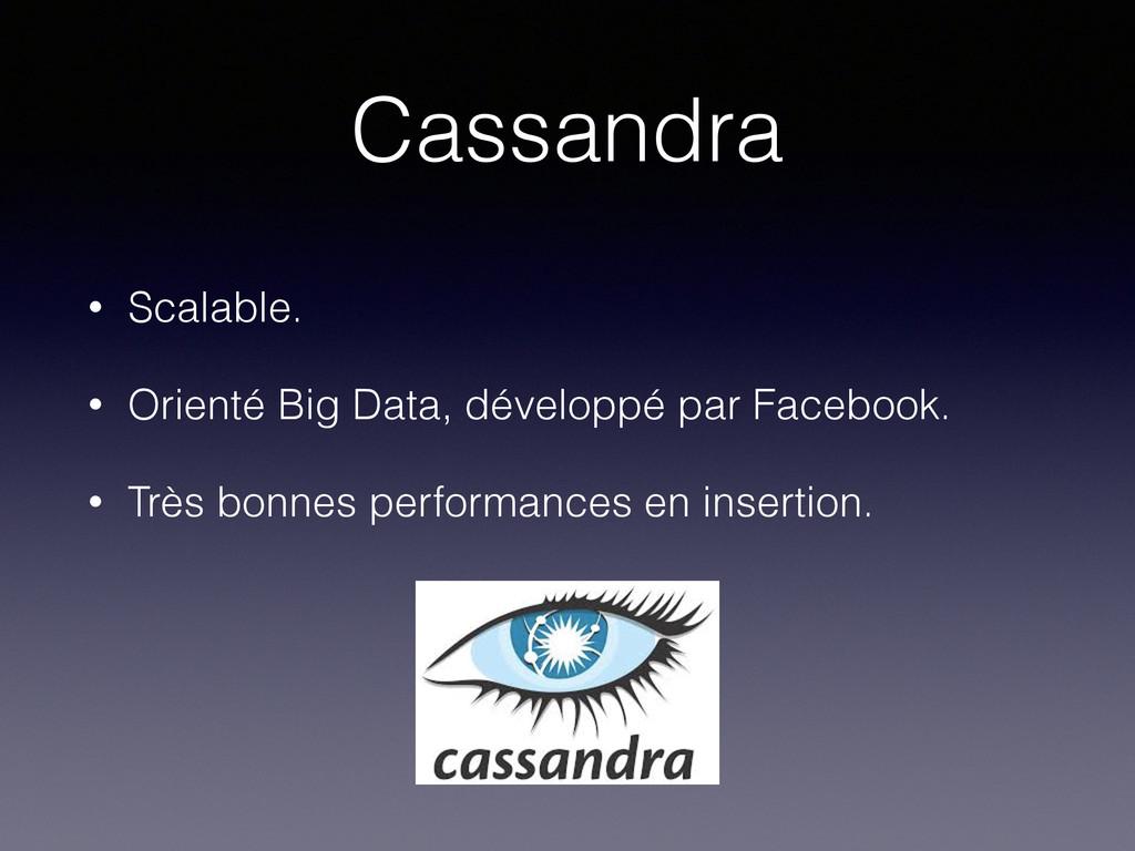 Cassandra • Scalable. • Orienté Big Data, dével...