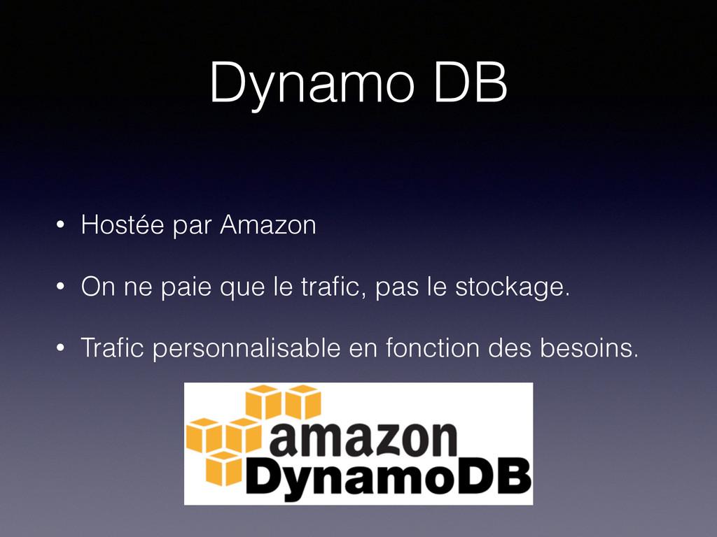 Dynamo DB • Hostée par Amazon • On ne paie que ...