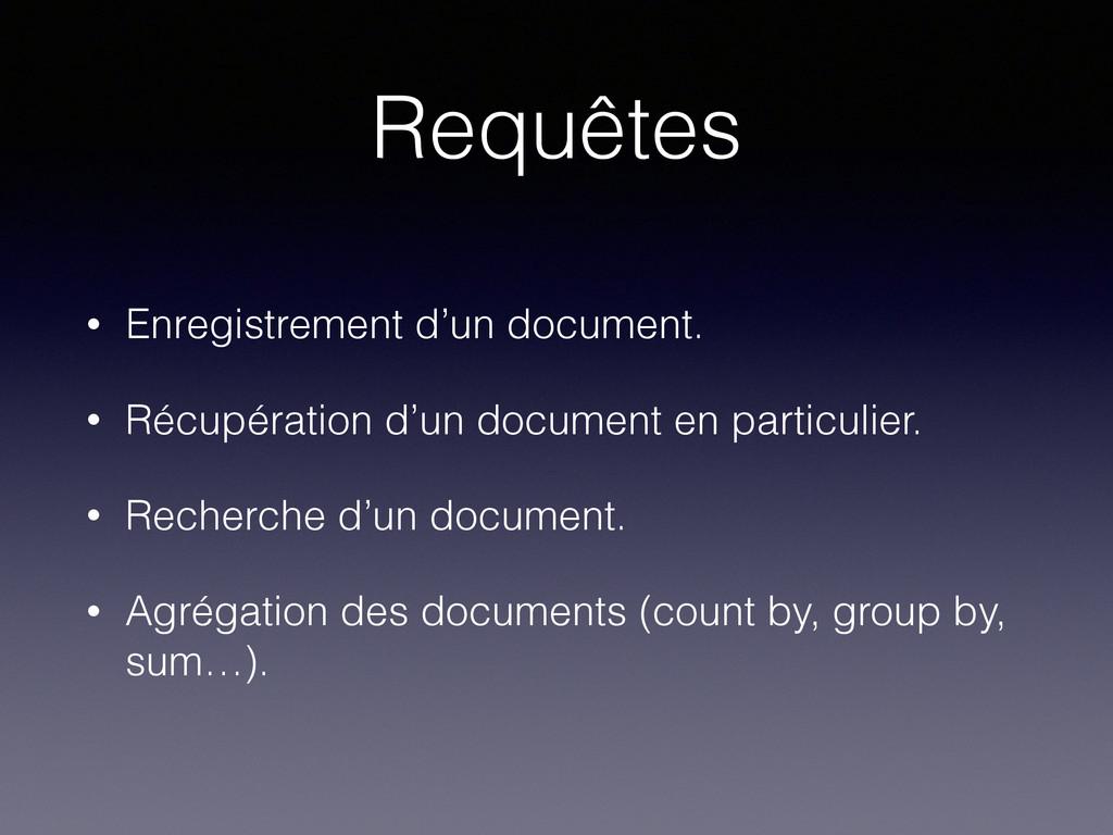 Requêtes • Enregistrement d'un document. • Récu...