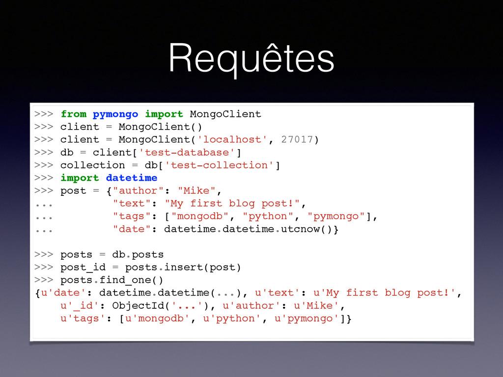 Requêtes >>> from pymongo import MongoClient >>...