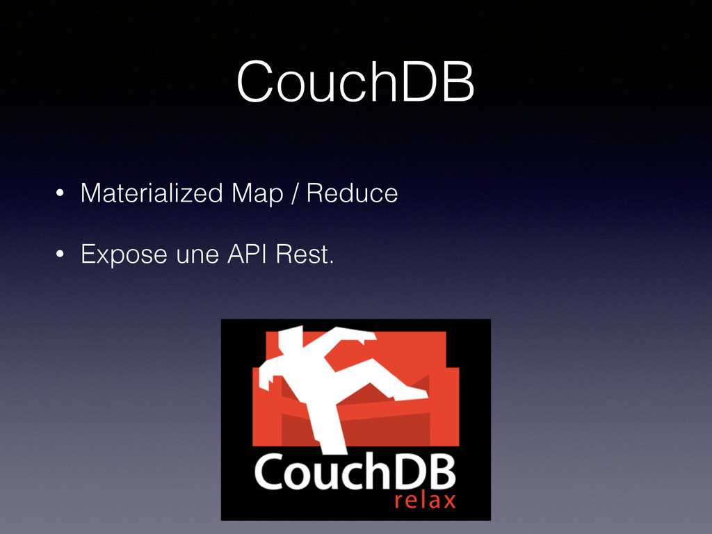 CouchDB • Materialized Map / Reduce • Expose un...