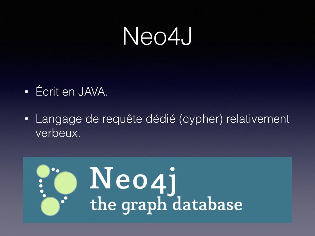 Neo4J • Écrit en JAVA. • Langage de requête déd...