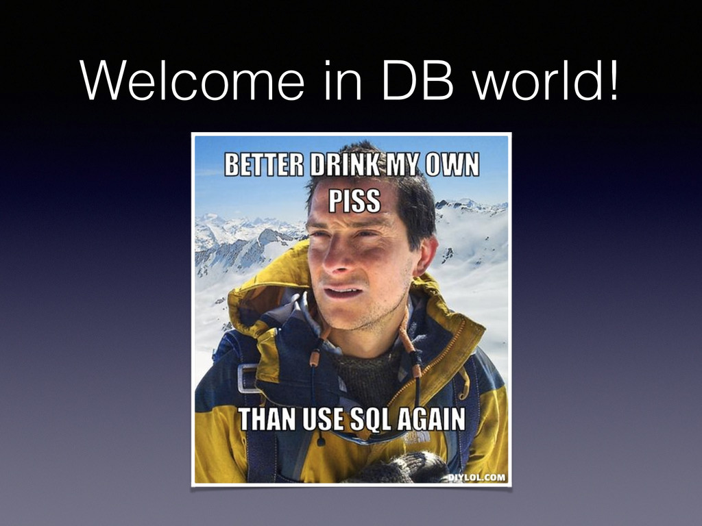 Welcome in DB world!