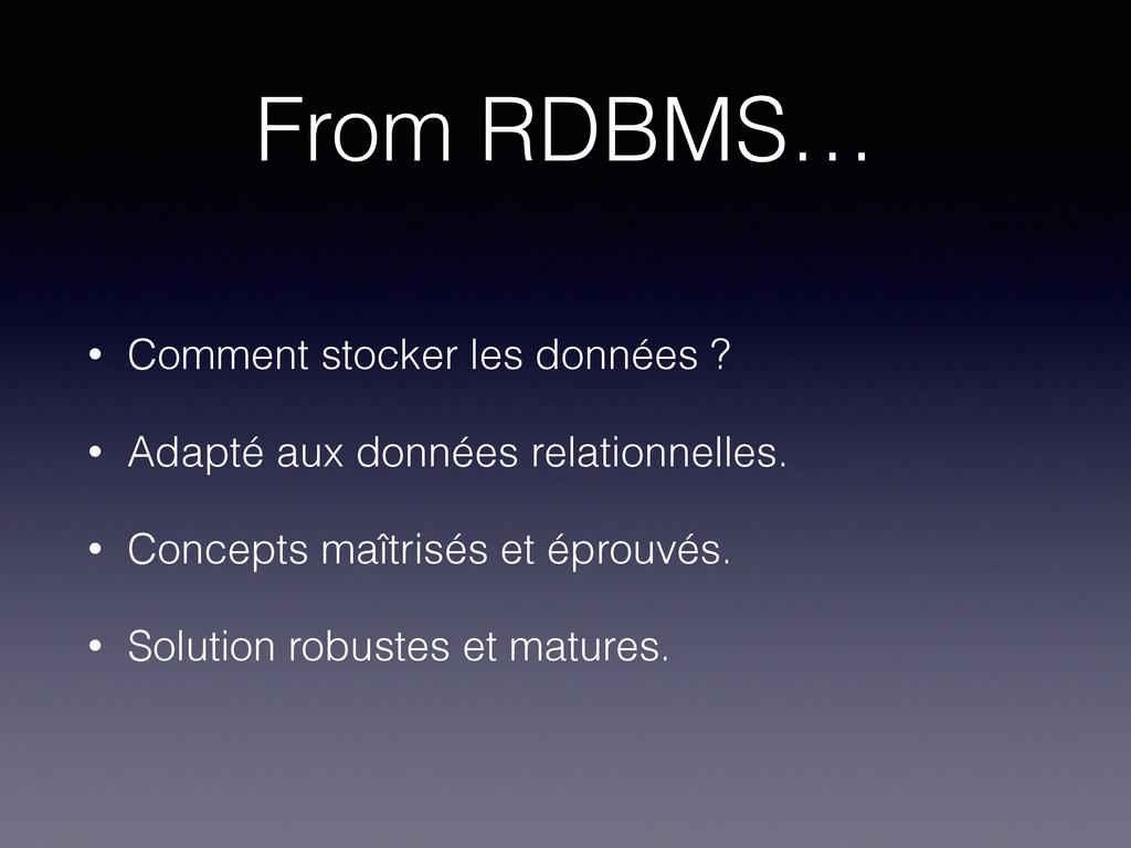 From RDBMS… • Comment stocker les données ? • A...