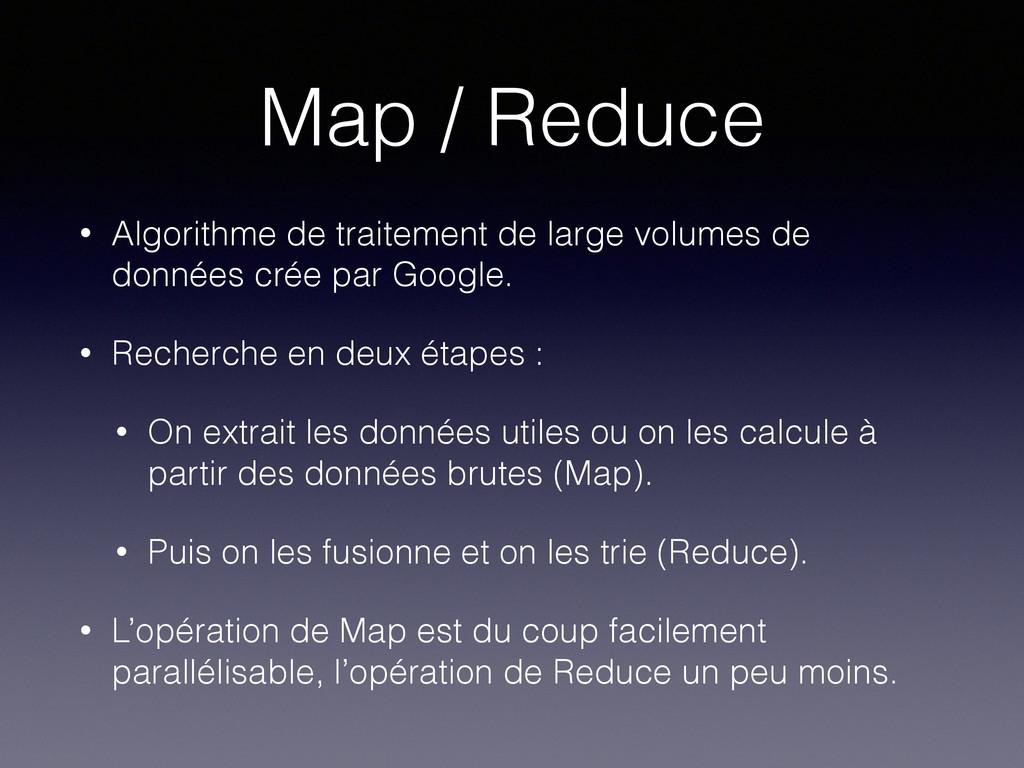 Map / Reduce • Algorithme de traitement de larg...