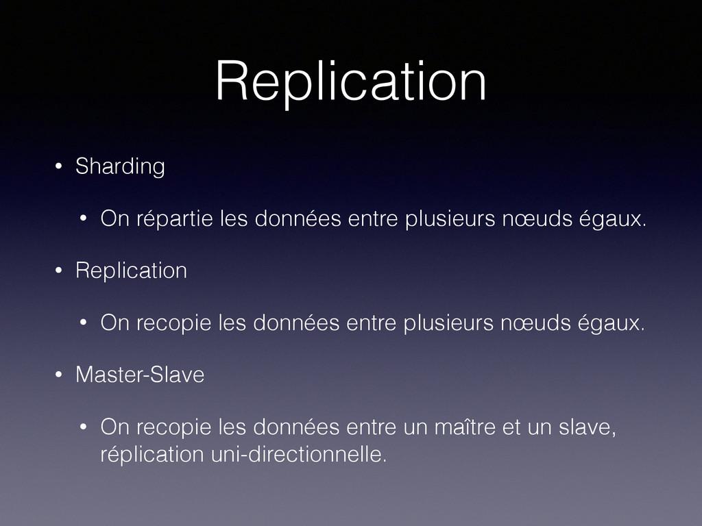 Replication • Sharding • On répartie les donnée...