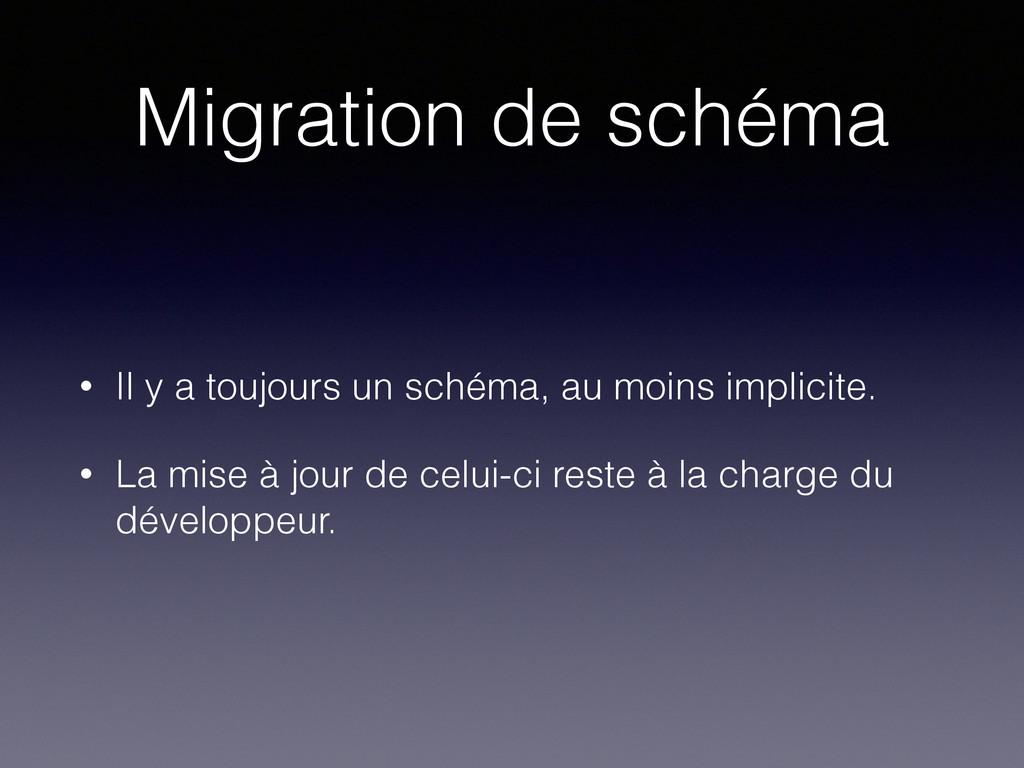 Migration de schéma • Il y a toujours un schéma...