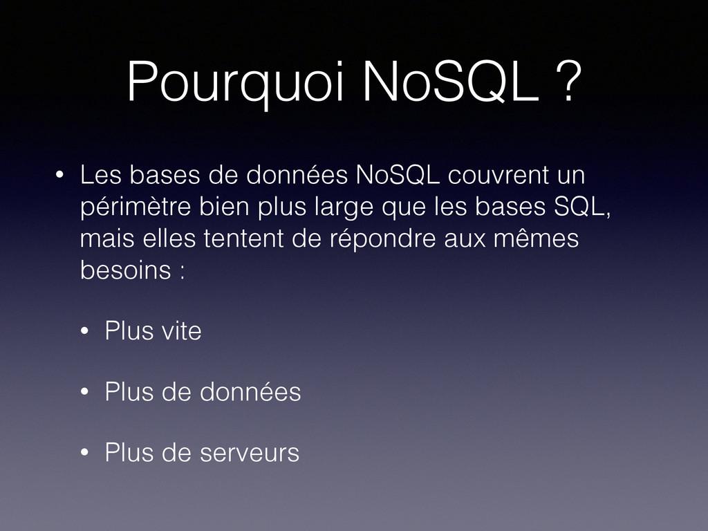 Pourquoi NoSQL ? • Les bases de données NoSQL c...