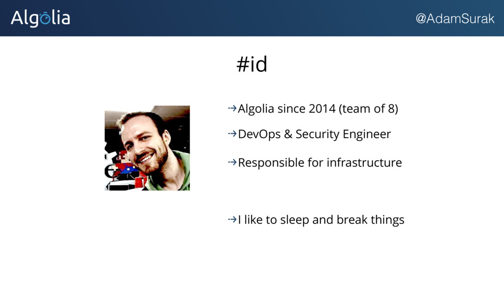 @AdamSurak #id Algolia since 2014 (team of 8) D...