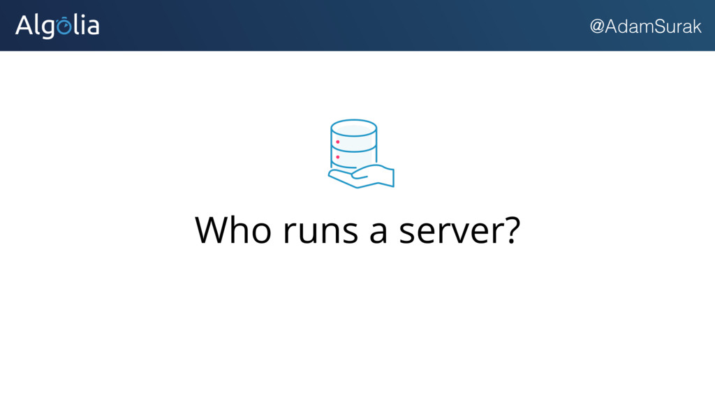 @AdamSurak Who runs a server?