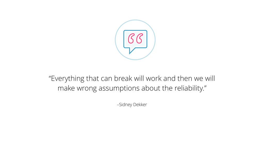 "–Sidney Dekker ""Everything that can break will ..."