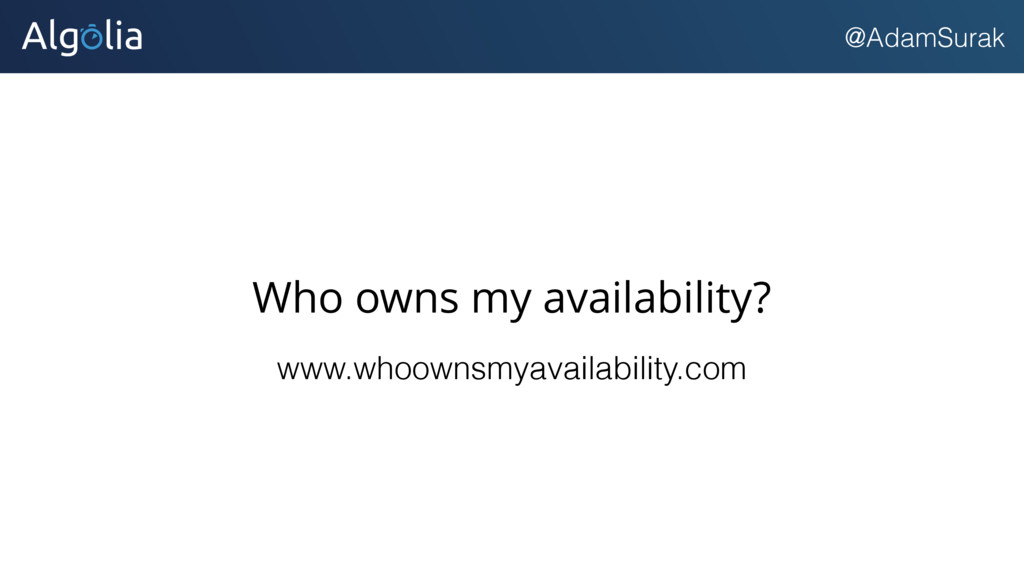 @AdamSurak Who owns my availability? www.whoown...