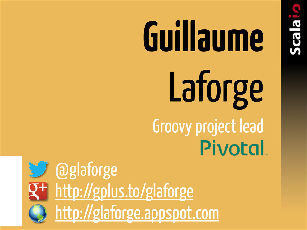 Guillaume  Laforge Groovy project lead ! @glaf...