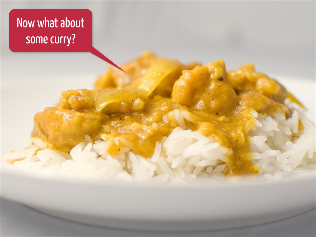 Now what about some curry?
