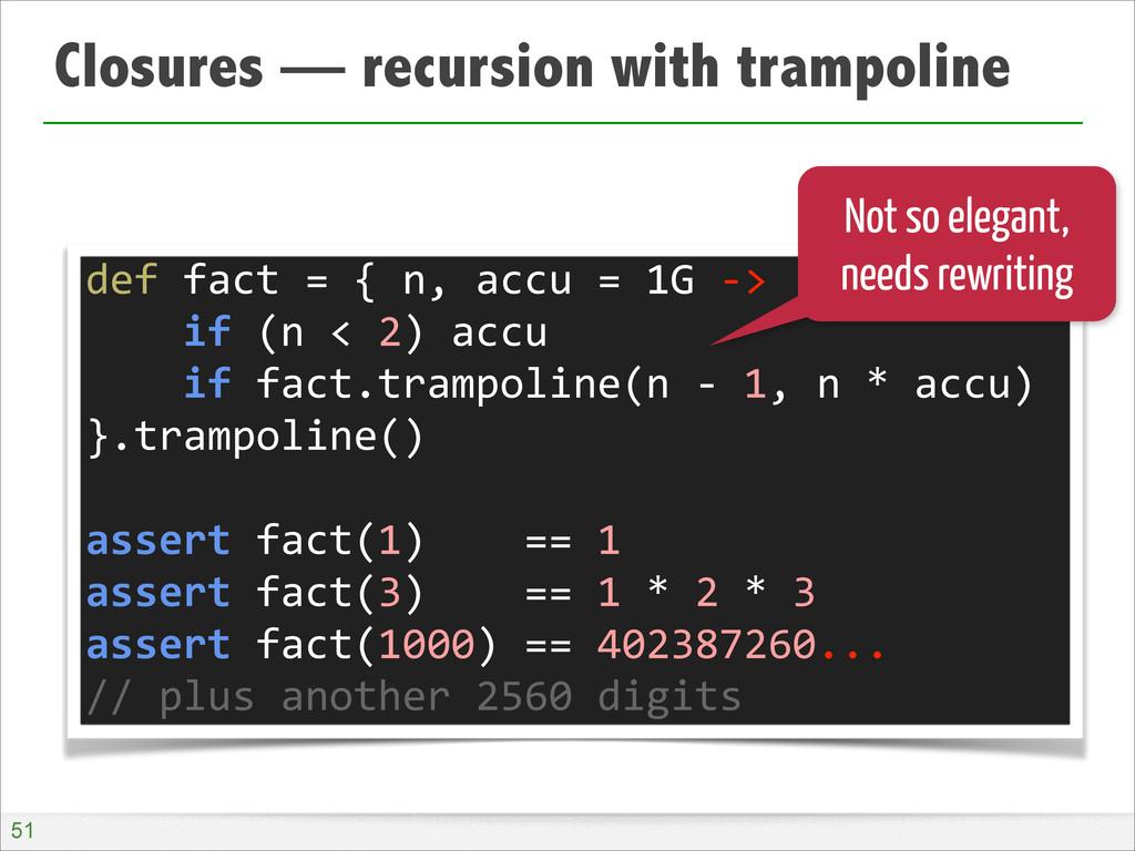 Closures — recursion with trampoline !51 def ...