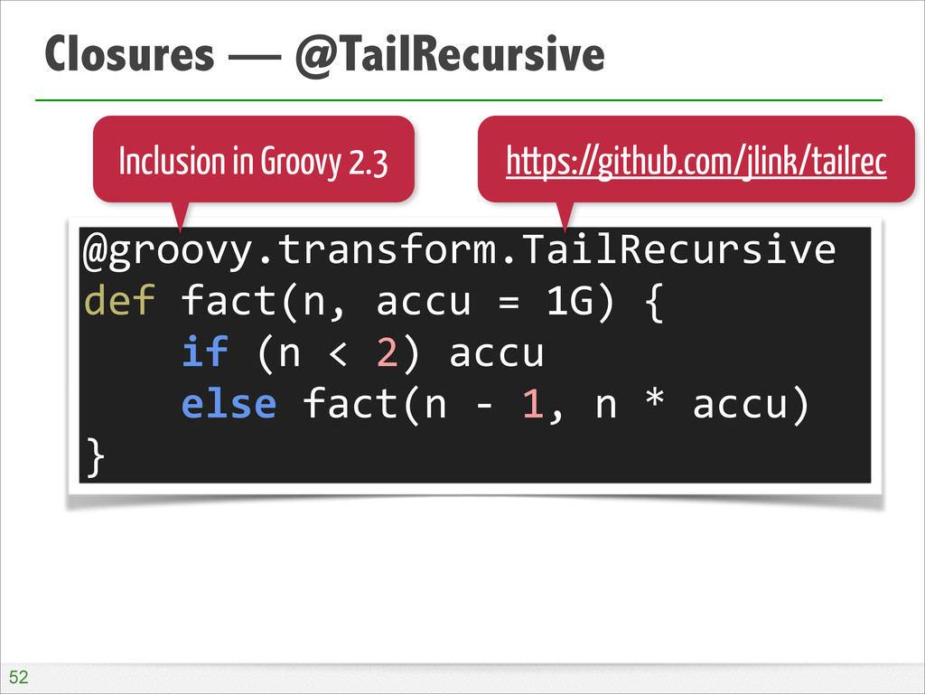 Closures — @TailRecursive !52 @groovy.transform...