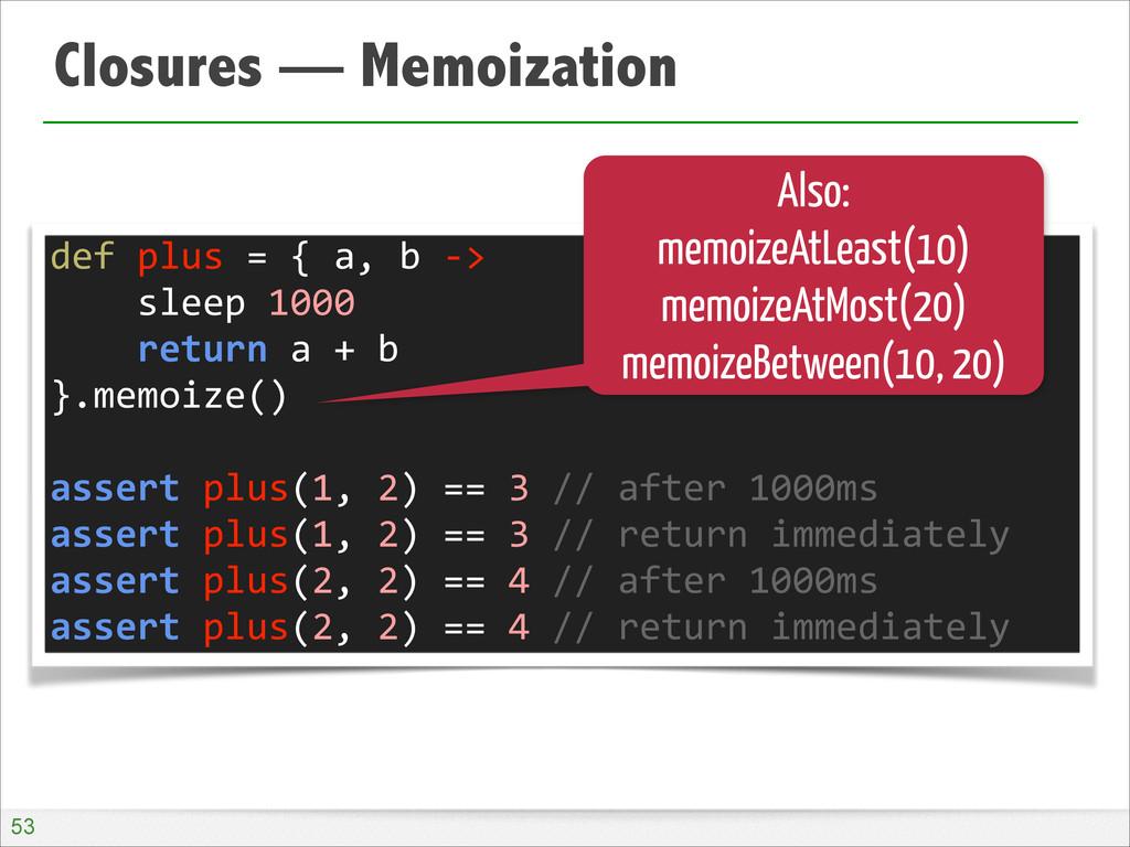 Closures — Memoization !53 def plus = ...