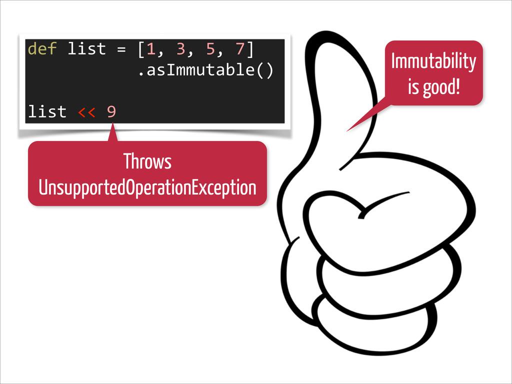 Immutability is good! def list = [1,...