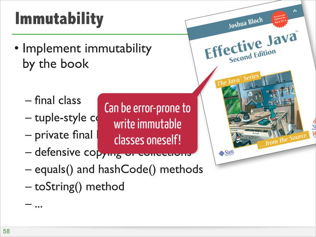 Immutability • Implement immutability  by the ...