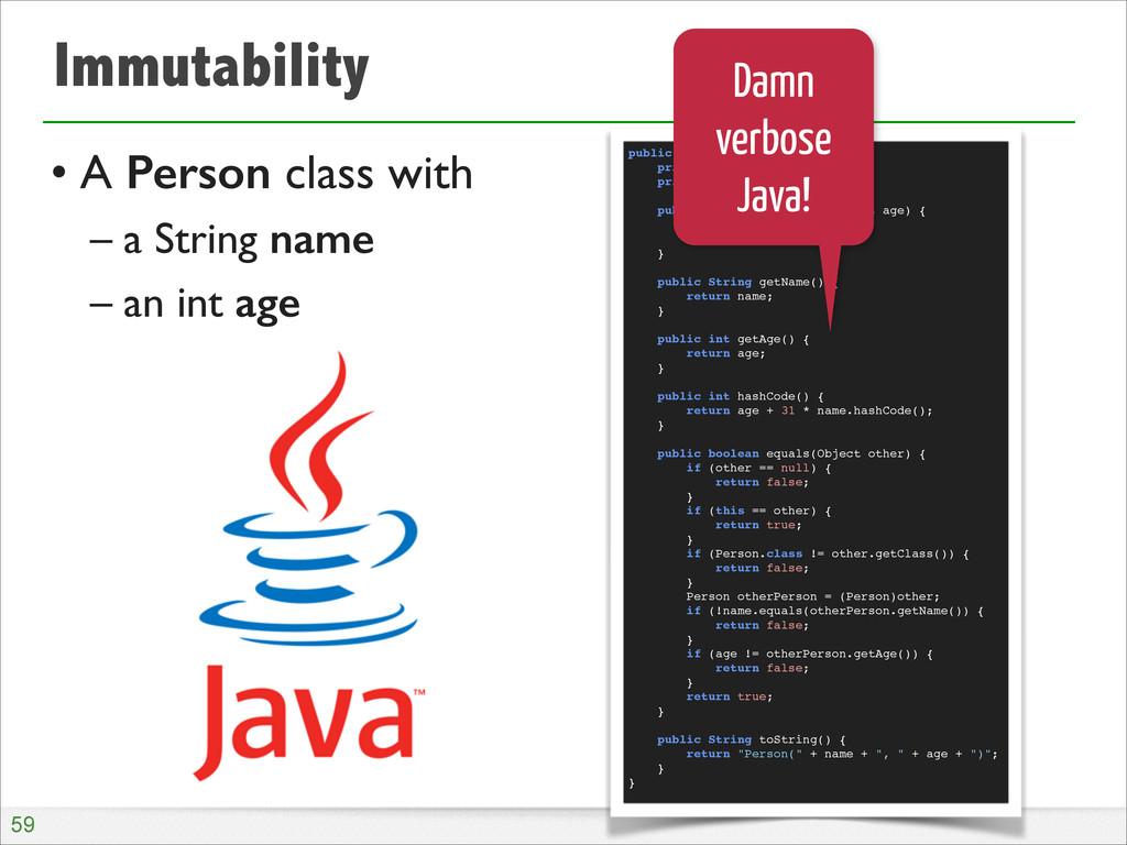 Immutability • A Person class with  – a Strin...