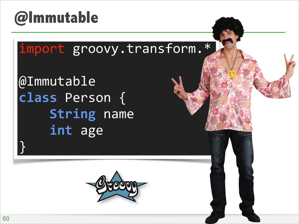 @Immutable !60 import groovy.transform.* ...
