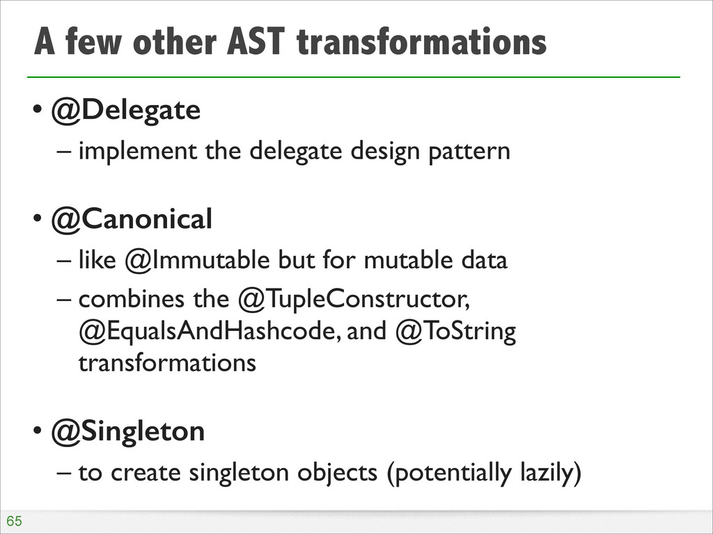 A few other AST transformations • @Delegate – i...