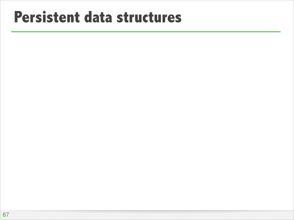 Persistent data structures !67
