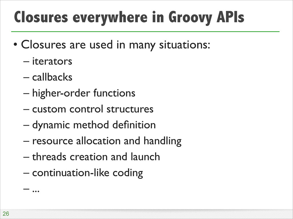 Closures everywhere in Groovy APIs • Closures a...