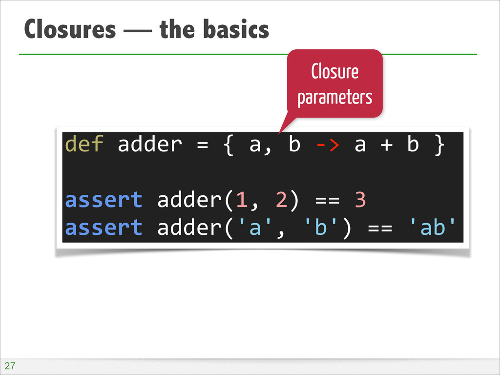 Closures — the basics !27 def adder = ...