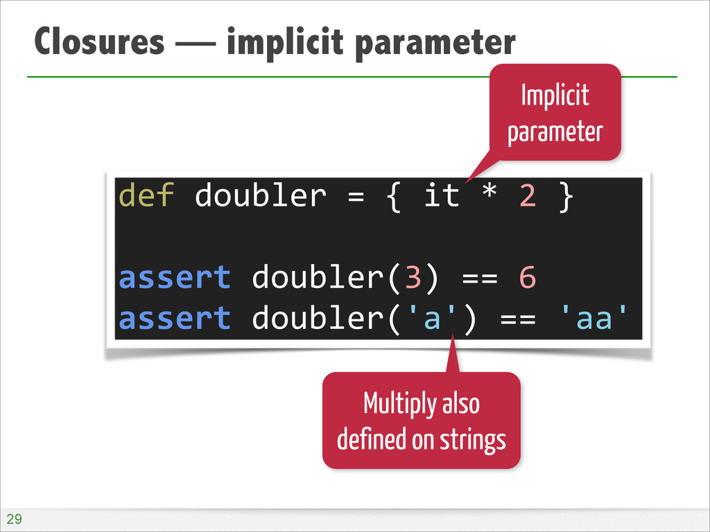 Closures — implicit parameter !29 def double...