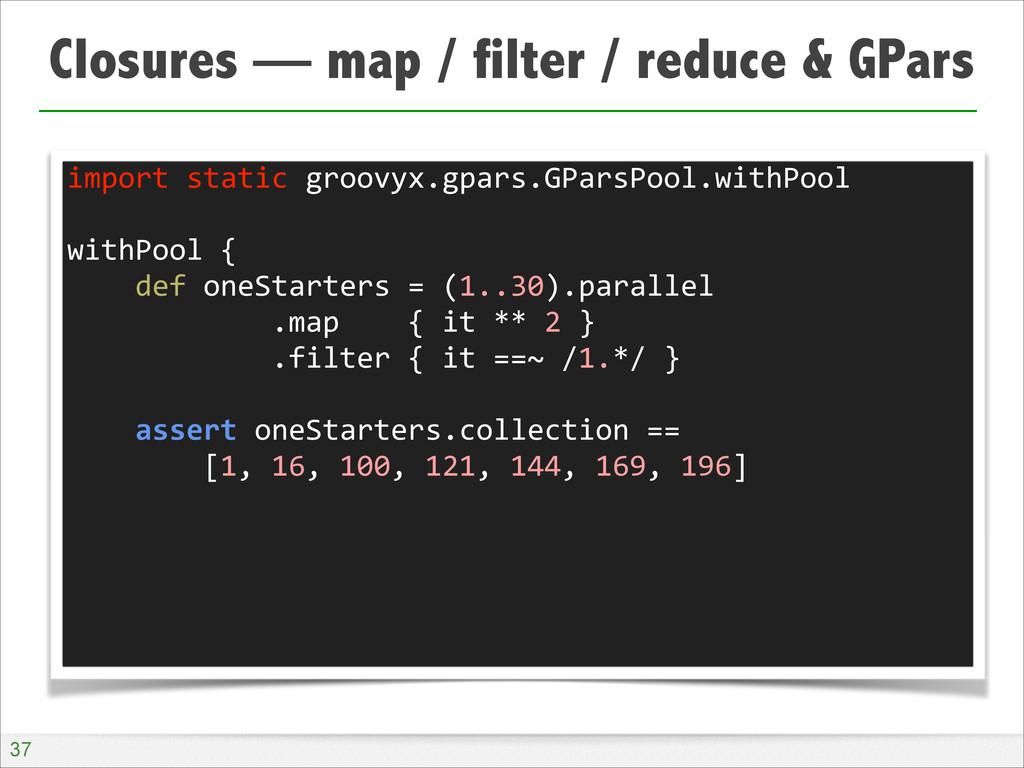 Closures — map / filter / reduce & GPars !37 im...