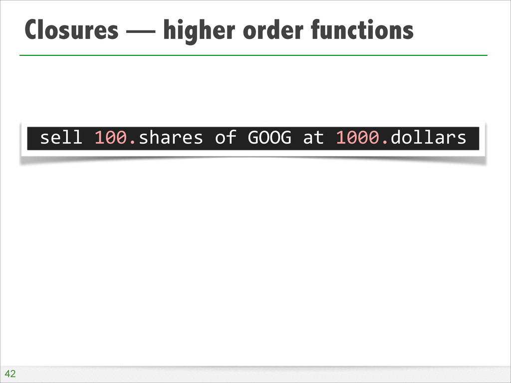 Closures — higher order functions !42 sell 1...