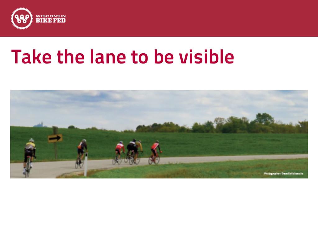 Take the lane to be visible