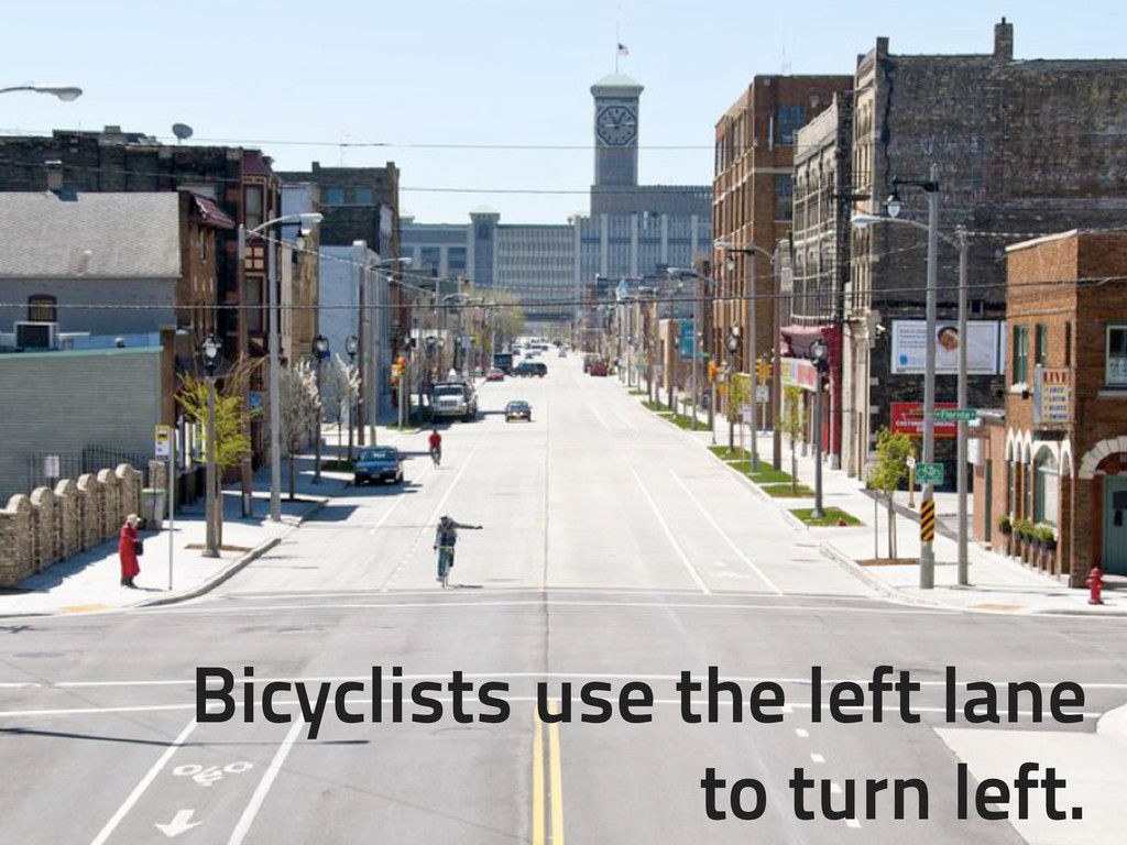 Bicyclists use the left lane to turn left Bicyc...