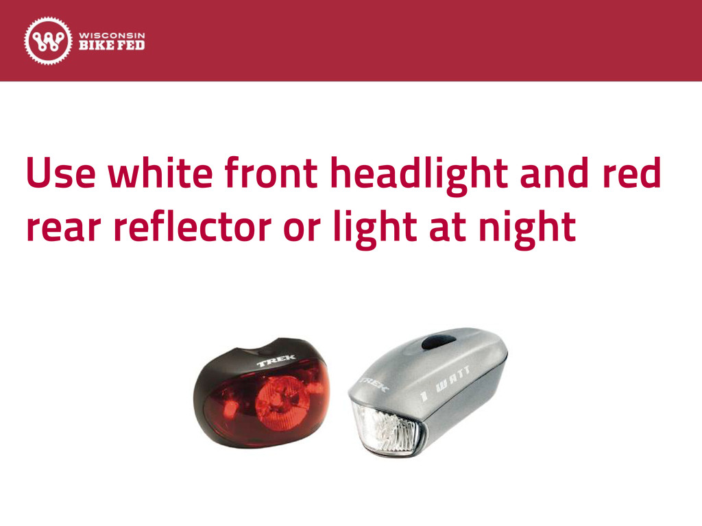 Use white front headlight and red rear reflecto...