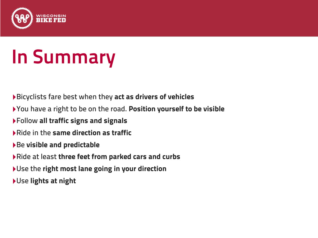 In Summary ‣Bicyclists fare best when they act ...