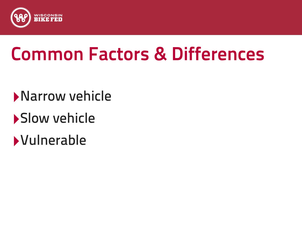 Common Factors & Differences ‣Narrow vehicle ‣S...