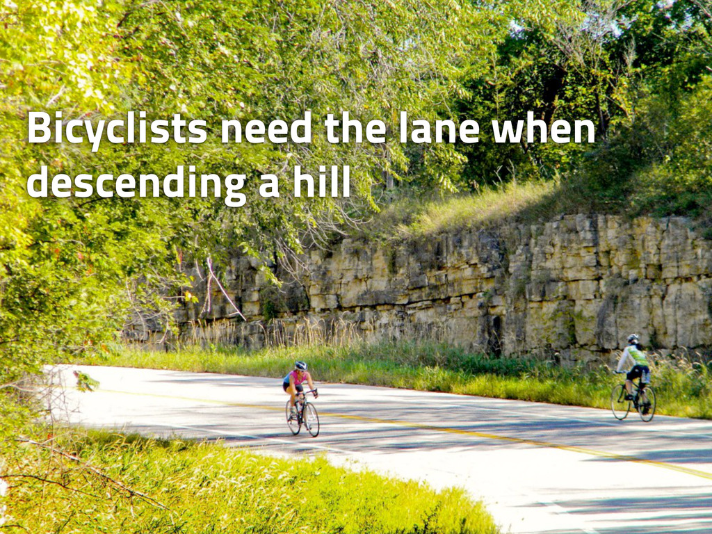 Bicyclists need the lane when descending the hi...