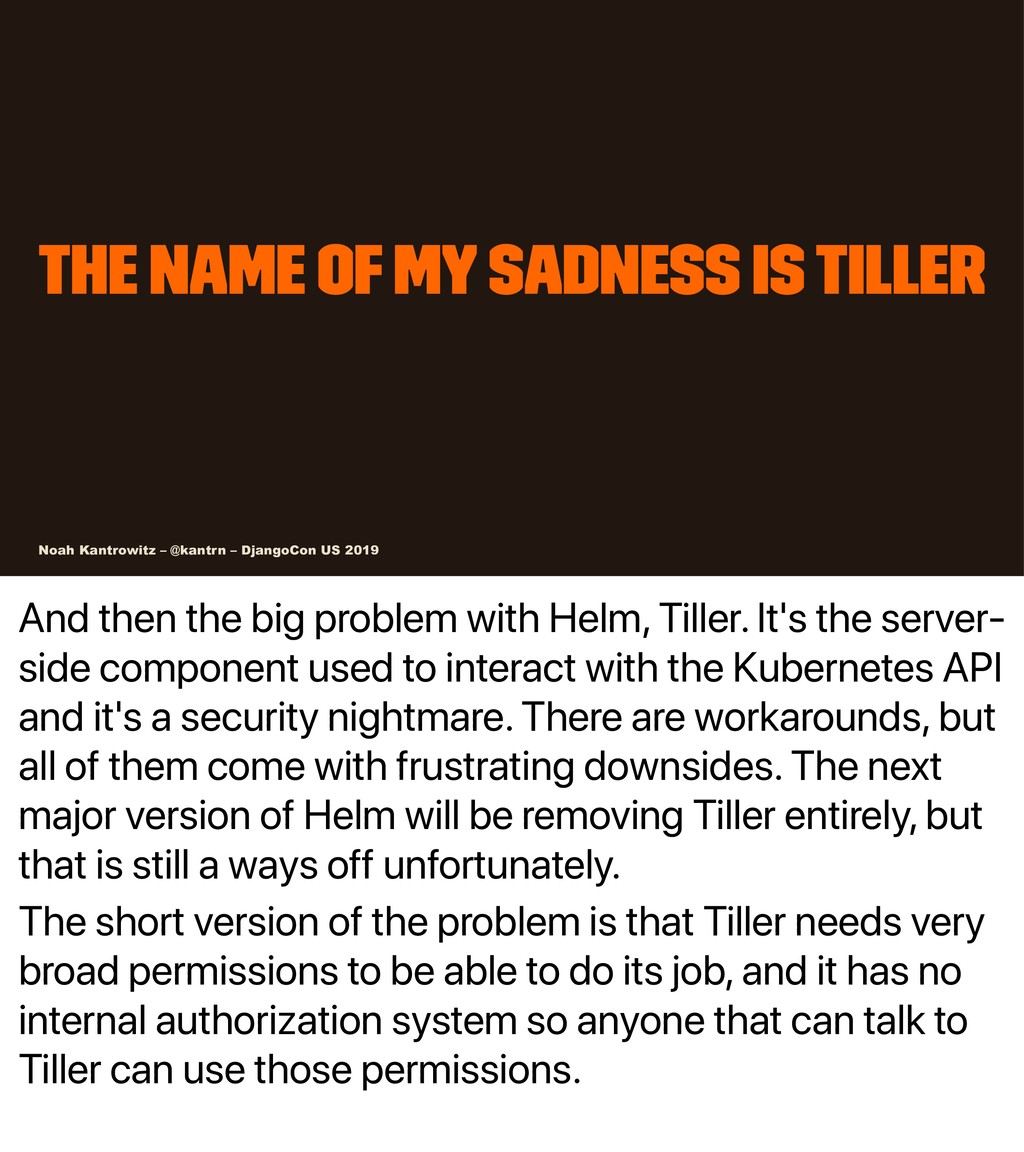 And then the big problem with Helm, Tiller. It'...