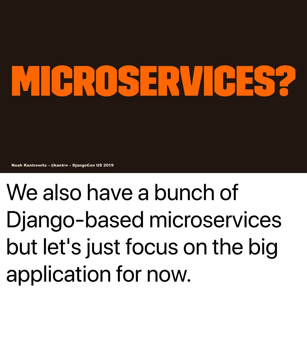 We also have a bunch of Django-based microservi...