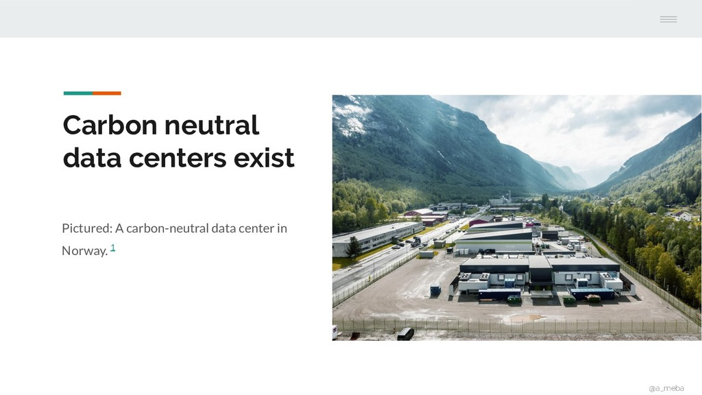 Carbon neutral data centers exist Pictured: A c...