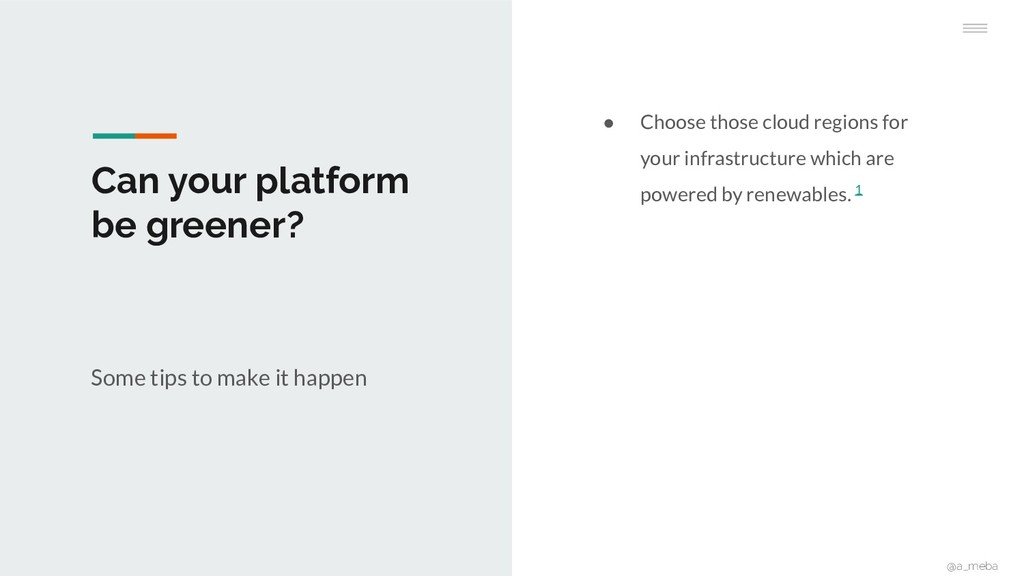Can your platform be greener? ● Choose those cl...